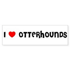 I LOVE OTTERHOUNDS Bumper Bumper Sticker