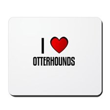 I LOVE OTTERHOUNDS Mousepad