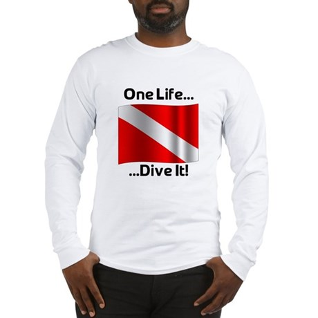 One Life ... Dive It! Long Sleeve T-Shirt