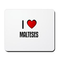 I LOVE MALTESES Mousepad
