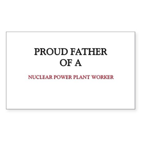 Proud Father Of A NUCLEAR POWER PLANT WORKER Stick