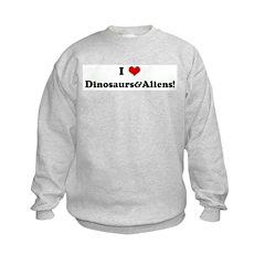 I Love Dinosaurs&Aliens! Sweatshirt