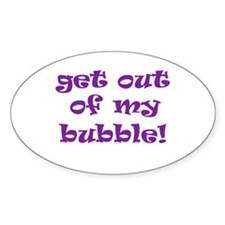 Get Out Of My Bubble Oval Decal