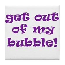 Get Out Of My Bubble Tile Coaster