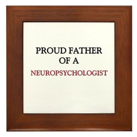 Proud Father Of A NEUROPSYCHOLOGIST Framed Tile