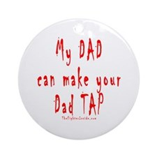 My DAD can make your Dad TAP Ornament (Round)