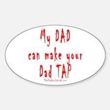 My DAD can make your Dad TAP Oval Decal
