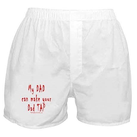 My DAD can make your Dad TAP Boxer Shorts