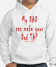 My DAD can make your Dad TAP Hoodie