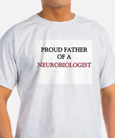 Proud Father Of A NEUROBIOLOGIST T-Shirt