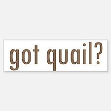 Got Quail? Bumper Car Car Sticker