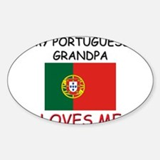 My Portuguese Grandpa Loves Me Oval Decal
