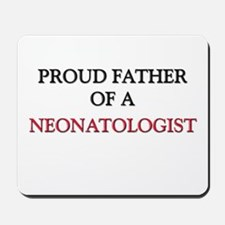 Proud Father Of A NEONATOLOGIST Mousepad