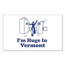 I'm Huge in Vermont Rectangle Decal