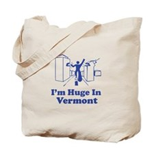 I'm Huge in Vermont Tote Bag
