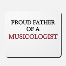 Proud Father Of A MUSICOLOGIST Mousepad