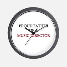 Proud Father Of A MUSIC DIRECTOR Wall Clock