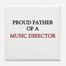 Proud Father Of A MUSIC DIRECTOR Tile Coaster