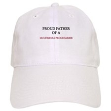 Proud Father Of A MULTIMEDIA PROGRAMMER Baseball Cap