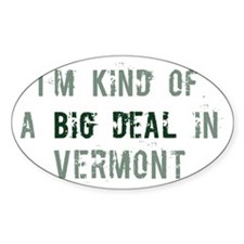 Big deal in Vermont Oval Decal