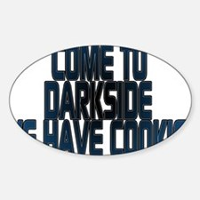 Come to the darkside we have Oval Decal