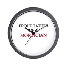 Proud Father Of A MORTICIAN Wall Clock