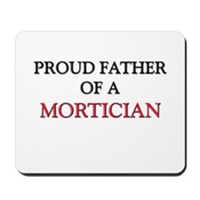 Proud Father Of A MORTICIAN Mousepad
