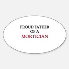 Proud Father Of A MORTICIAN Oval Decal