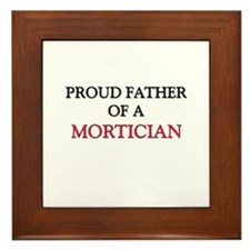 Proud Father Of A MORTICIAN Framed Tile