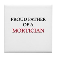 Proud Father Of A MORTICIAN Tile Coaster