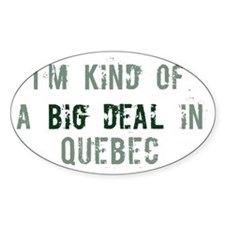Big deal in Quebec Oval Decal