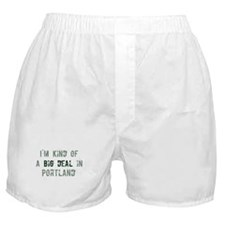 Big deal in Portland Boxer Shorts