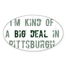 Big deal in Pittsburgh Oval Decal