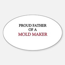 Proud Father Of A MOLD MAKER Oval Decal
