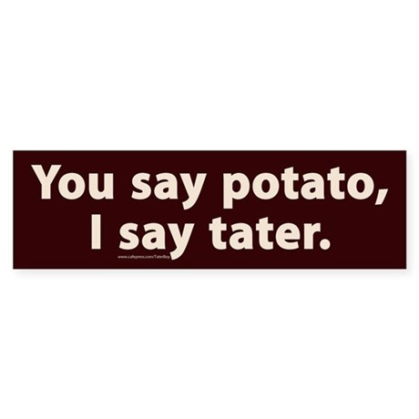 You say potato, I say tater Bumper Sticker