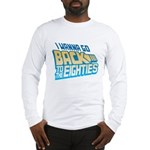 Back To The 80s Long Sleeve T-Shirt