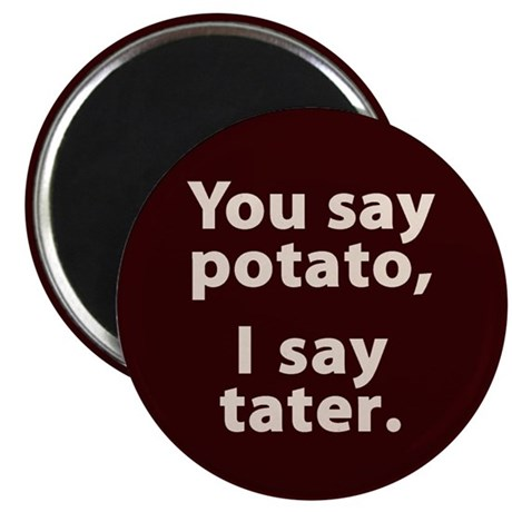 "You say potato, I say tater 2.25"" Magnet (100"