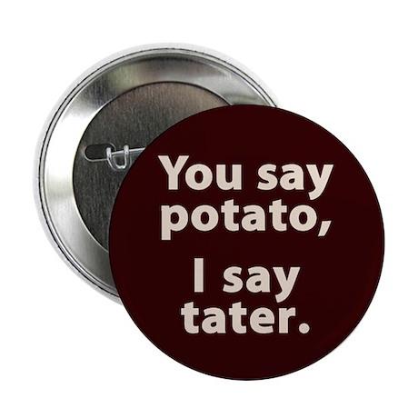 "You say potato, I say tater 2.25"" Button (100"
