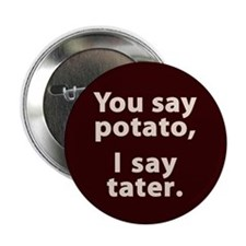 "You say potato, I say tater 2.25"" Button (10"