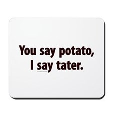 You say potato, I say tater Mousepad