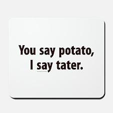 You say potato, I say tater Mousepad
