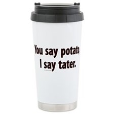 You say potato, I say tater Travel Mug