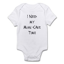 I Need My Man Cave Time Infant Bodysuit