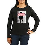 QUESTION AUTHORITY Women's Long Sleeve Dark T-Shir