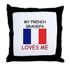My French Grandpa Loves Me Throw Pillow