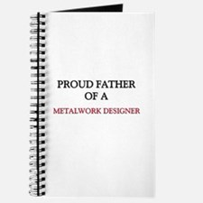 Proud Father Of A METALWORK DESIGNER Journal