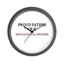 Proud Father Of A METALLURGICAL ENGINEER Wall Cloc