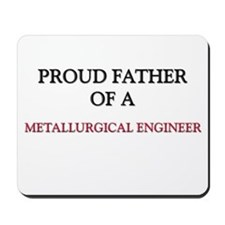 Proud Father Of A METALLURGICAL ENGINEER Mousepad