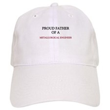 Proud Father Of A METALLURGICAL ENGINEER Baseball Cap