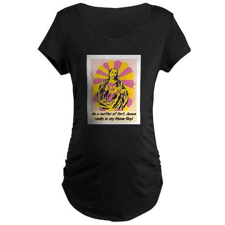 JESUS REALLY IS MY HOMEBOY Maternity Dark T-Shirt